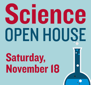 Science Open House: Saturday, November 18