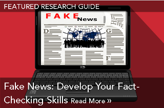 Featured Research Guide: Fake News: Develop Your Fact-Checking Skills