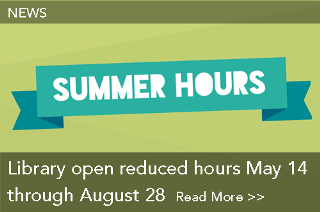 News: Library open reduced hours May 14 through August 28